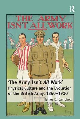 'The Army Isn't All Work': Physical Culture and the Evolution of the British Army, 1860-1920 (Paperback)