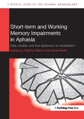Short-term and Working Memory Impairments in Aphasia: Data, Models, and their Application to Rehabilitation - Special Issues of Aphasiology (Paperback)