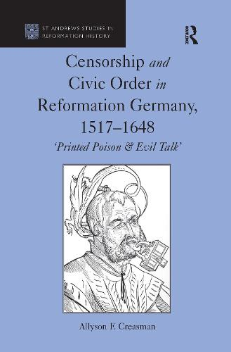 Censorship and Civic Order in Reformation Germany, 1517-1648: 'Printed Poison & Evil Talk' (Paperback)