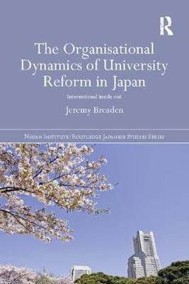 The Organisational Dynamics of University Reform in Japan: International Inside Out - Nissan Institute/Routledge Japanese Studies (Paperback)