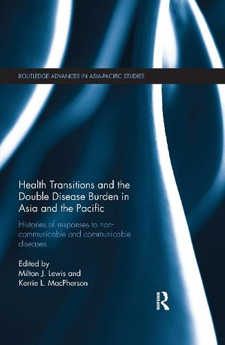 Health Transitions and the Double Disease Burden in Asia and the Pacific: Histories of Responses to Non-Communicable and Communicable Diseases - Routledge Advances in Asia-Pacific Studies (Paperback)