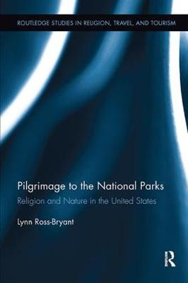 Pilgrimage to the National Parks: Religion and Nature in the United States - Routledge Studies in Pilgrimage, Religious Travel and Tourism (Paperback)