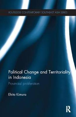 Political Change and Territoriality in Indonesia: Provincial Proliferation - Routledge Contemporary Southeast Asia Series (Paperback)