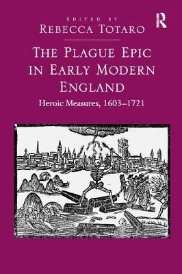 The Plague Epic in Early Modern England: Heroic Measures, 1603-1721 (Paperback)