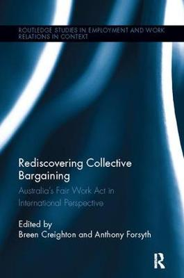 Rediscovering Collective Bargaining: Australia's Fair Work Act in International Perspective - Routledge Studies in Employment and Work Relations in Context (Paperback)
