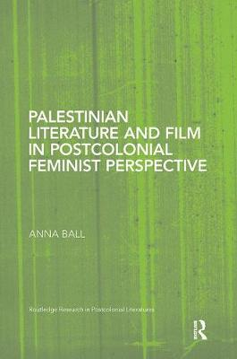 Palestinian Literature and Film in Postcolonial Feminist Perspective - Routledge Research in Postcolonial Literatures (Paperback)