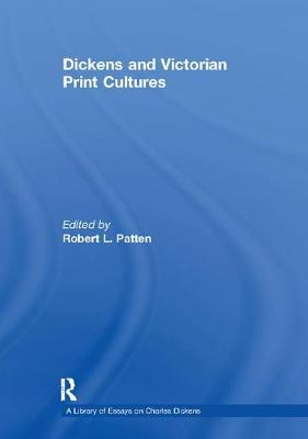 Dickens and Victorian Print Cultures - A Library of Essays on Charles Dickens (Paperback)