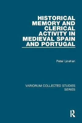 Historical Memory and Clerical Activity in Medieval Spain and Portugal - Variorum Collected Studies (Paperback)