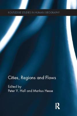 Cities, Regions and Flows - Routledge Studies in Human Geography (Paperback)