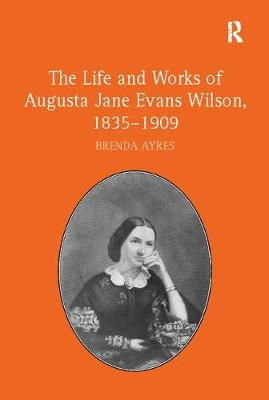 The Life and Works of Augusta Jane Evans Wilson, 1835-1909 (Paperback)