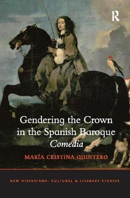 Gendering the Crown in the Spanish Baroque Comedia - New Hispanisms: Cultural and Literary Studies (Paperback)