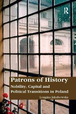 Patrons of History: Nobility, Capital and Political Transitions in Poland (Paperback)