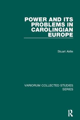 Power and Its Problems in Carolingian Europe - Variorum Collected Studies (Paperback)