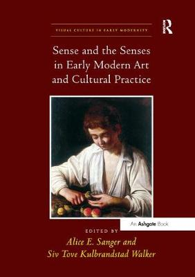 Sense and the Senses in Early Modern Art and Cultural Practice - Visual Culture in Early Modernity (Paperback)