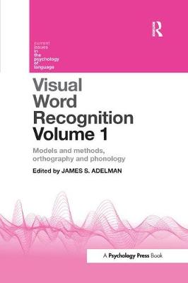 Visual Word Recognition Volume 1: Models and Methods, Orthography and Phonology - Current Issues in the Psychology of Language (Paperback)