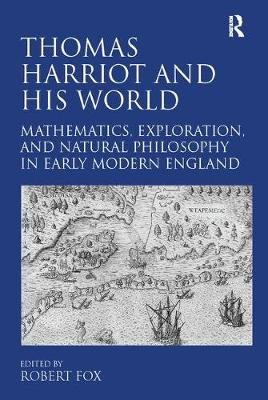 Thomas Harriot and His World: Mathematics, Exploration, and Natural Philosophy in Early Modern England (Paperback)