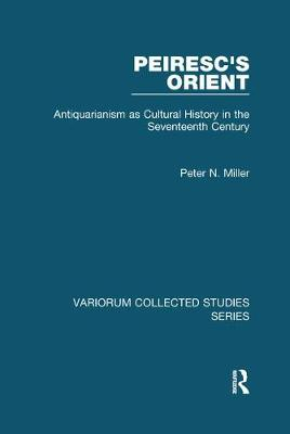 Peiresc's Orient: Antiquarianism as Cultural History in the Seventeenth Century - Variorum Collected Studies (Paperback)