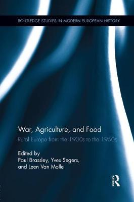 War, Agriculture, and Food: Rural Europe from the 1930s to the 1950s - Routledge Studies in Modern European History (Paperback)