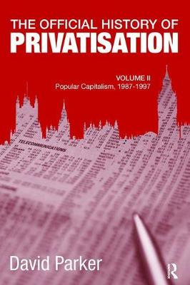 The Official History of Privatisation, Vol. II: Popular Capitalism, 1987-97 - Government Official History Series (Paperback)