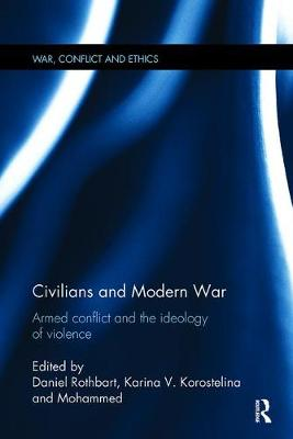 Civilians and Modern War: Armed Conflict and the Ideology of Violence - War, Conflict and Ethics (Paperback)
