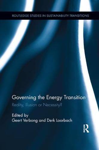 Governing the Energy Transition: Reality, Illusion or Necessity? - Routledge Studies in Sustainability Transitions (Paperback)