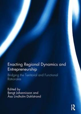 Enacting Regional Dynamics and Entrepreneurship: Bridging the Territorial and Functional Rationales (Paperback)