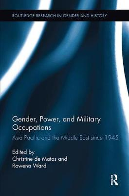 Gender, Power, and Military Occupations: Asia Pacific and the Middle East since 1945 - Routledge Research in Gender and History (Paperback)