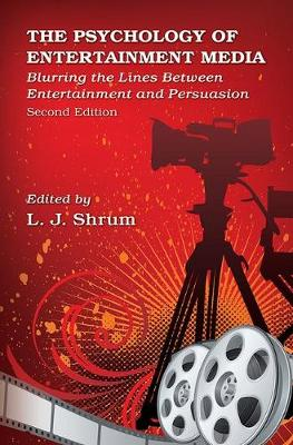 The Psychology of Entertainment Media: Blurring the Lines Between Entertainment and Persuasion (Paperback)