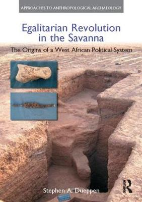 Egalitarian Revolution in the Savanna: The Origins of a West African Political System - Approaches to Anthropological Archaeology (Paperback)