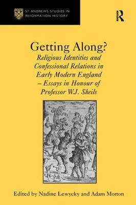 Getting Along?: Religious Identities and Confessional Relations in Early Modern England - Essays in Honour of Professor W.J. Sheils (Paperback)