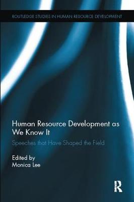 Human Resource Development as We Know It: Speeches that Have Shaped the Field - Routledge Studies in Human Resource Development (Paperback)
