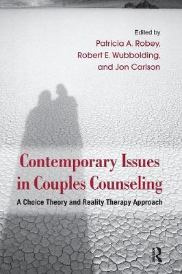 Contemporary Issues in Couples Counseling: A Choice Theory and Reality Therapy Approach - Routledge Series on Family Therapy and Counseling (Paperback)