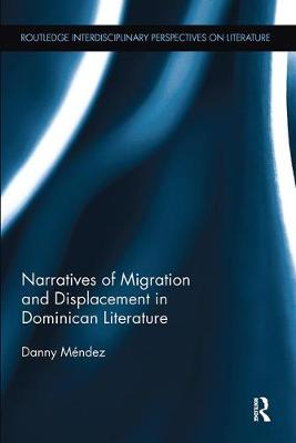 Narratives of Migration and Displacement in Dominican Literature - Routledge Interdisciplinary Perspectives on Literature (Paperback)