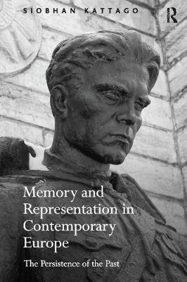Memory and Representation in Contemporary Europe: The Persistence of the Past (Paperback)