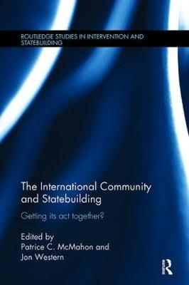 The International Community and Statebuilding: Getting Its Act Together? - Routledge Studies in Intervention and Statebuilding (Paperback)
