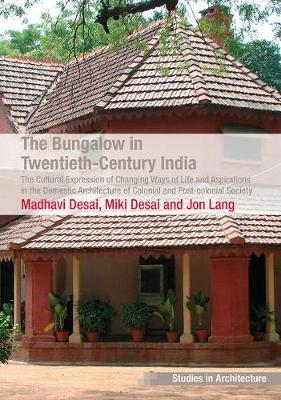 The Bungalow in Twentieth-Century India: The Cultural Expression of Changing Ways of Life and Aspirations in the Domestic Architecture of Colonial and Post-colonial Society - Ashgate Studies in Architecture (Paperback)