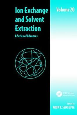 Ion Exchange and Solvent Extraction: A Series of Advances, Volume 20 - Ion Exchange and Solvent Extraction Series (Paperback)