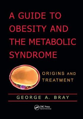 A Guide to Obesity and the Metabolic Syndrome: Origins and Treatment (Paperback)