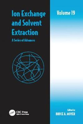Ion Exchange and Solvent Extraction: A Series of Advances, Volume 19 - Ion Exchange and Solvent Extraction Series (Paperback)