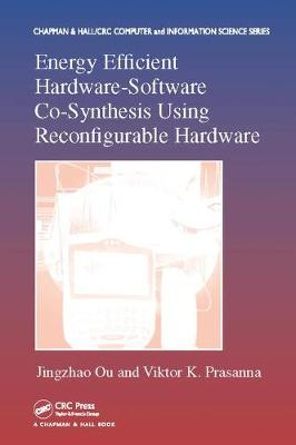 Energy Efficient Hardware-Software Co-Synthesis Using Reconfigurable Hardware - Chapman & Hall/CRC Computer and Information Science Series (Paperback)