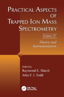 Practical Aspects of Trapped Ion Mass Spectrometry, Volume IV: Theory and Instrumentation (Paperback)