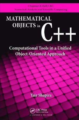 Mathematical Objects in C++: Computational Tools in A Unified Object-Oriented Approach - Chapman & Hall/CRC Numerical Analysis and Scientific Computing Series (Paperback)