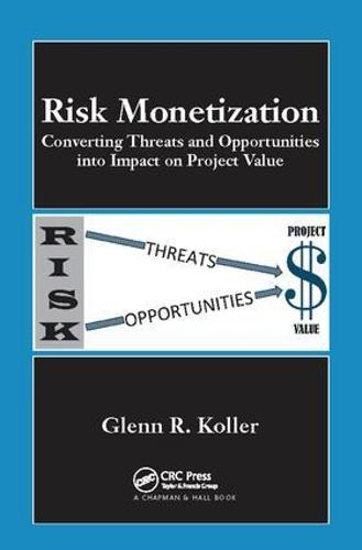 Risk Monetization: Converting Threats and Opportunities into Impact on Project Value (Paperback)