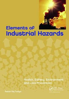 Elements of Industrial Hazards: Health, Safety, Environment and Loss Prevention (Paperback)