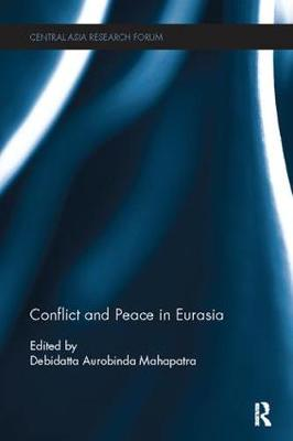 Conflict and Peace in Eurasia - Central Asia Research Forum (Paperback)