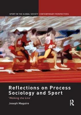 Reflections on Process Sociology and Sport: 'Walking the Line' - Sport in the Global Society - Contemporary Perspectives (Paperback)