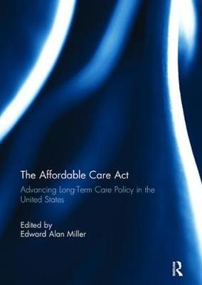 The Affordable Care Act: Advancing Long-Term Care Policy in the United States (Paperback)