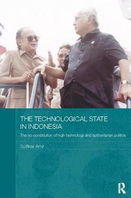 The Technological State in Indonesia: The Co-constitution of High Technology and Authoritarian Politics - Routledge Contemporary Southeast Asia Series (Paperback)