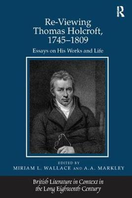 Re-Viewing Thomas Holcroft, 1745-1809: Essays on His Works and Life (Paperback)