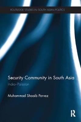 Security Community in South Asia: India - Pakistan - Routledge Studies in South Asian Politics (Paperback)